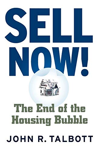 Sell Now!: The End of the Housing Bubble: Talbott, John R.