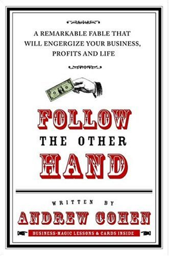 9780312357931: Follow the Other Hand: A Remarkable Fable That Will Energize Your Business, Profits, and Life