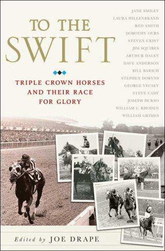 9780312357955: To the Swift: Classic Triple Crown Horses and Their Race for Glory
