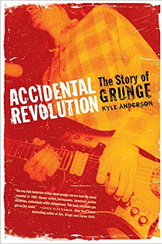 9780312358198: Accidental Revolution: The Story of Grunge