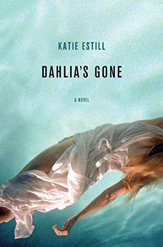 Dahlia's Gone: A Novel: Katie Estill