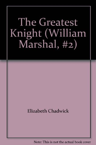 9780312358761: The Greatest Knight (William Marshal, #2)