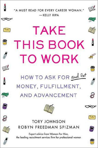 9780312358853: Take This Book to Work: How to Ask for (and Get) Money, Fulfillment, and Advancement
