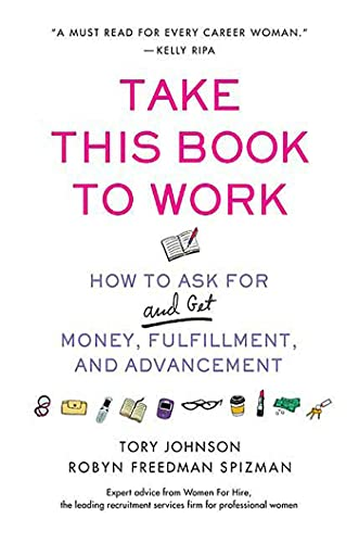 9780312358860: Take This Book to Work: How to Ask for (and Get) Money, Fulfillment, and Advancement