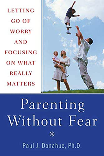 9780312358914: Parenting Without Fear: Letting Go of Worry and Focusing on What Really Matters