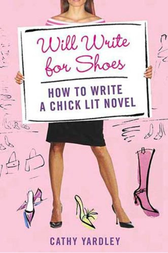 9780312358990: Will Write for Shoes: How to Write a Chick Lit Novel