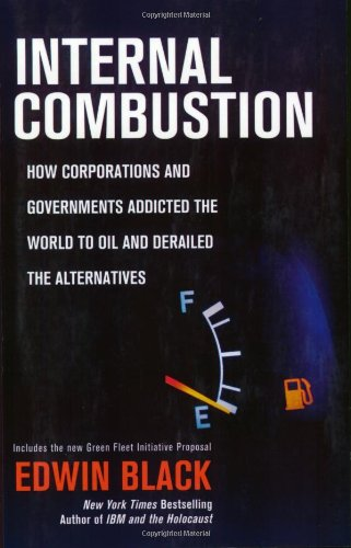 9780312359089: Internal Combustion: How Corporations and Governments Addicted the World to Oil and Derailed the Alternatives