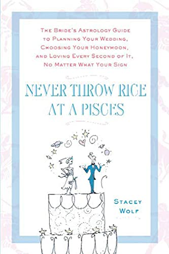 9780312359188: Never Throw Rice at a Pisces: The Bride's Astrology Guide to Planning Your Wedding, Choosing Your Honeymoon, and Loving Every Second of It, No Matte: ... Every Second of It, No Matter What Your Sign