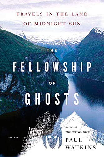 The Fellowship of Ghosts: Travels in the: Paul Watkins