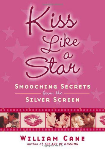 9780312359935: Kiss Like a Star: Smooching Secrets from the Silver Screen
