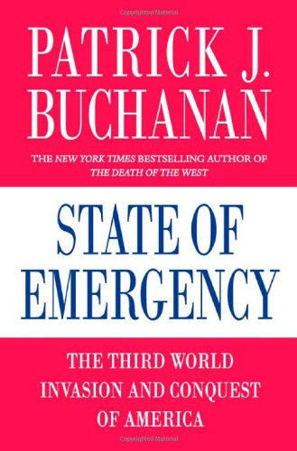 State of Emergency: The Third World Invasion and Conquest of America: Buchanan, Patrick J.