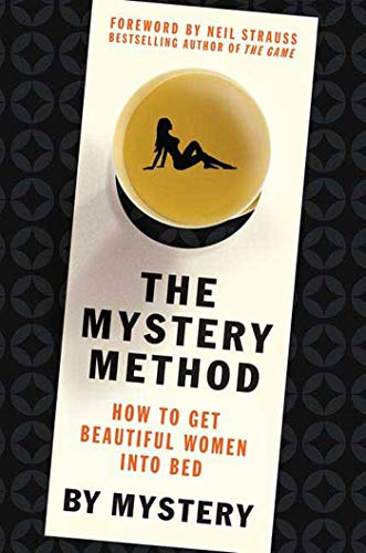 9780312360115: The Mystery Method: How to Get Beautiful Women Into Bed