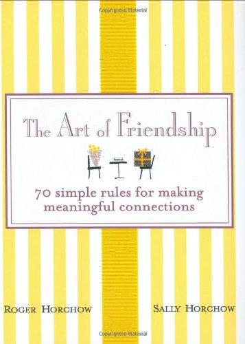 9780312360399: The Art of Friendship: 70 Simple Rules for Making Meaningful Connections