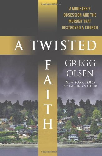 9780312360610: A Twisted Faith: A Minister's Obsession and the Murder That Destroyed a Church