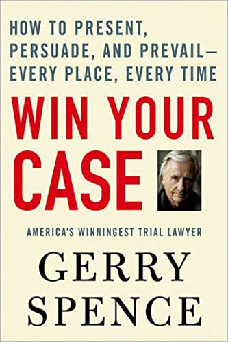 9780312360672: Win Your Case: How to Present, Persuade, And Prevail---every Place, Every Time