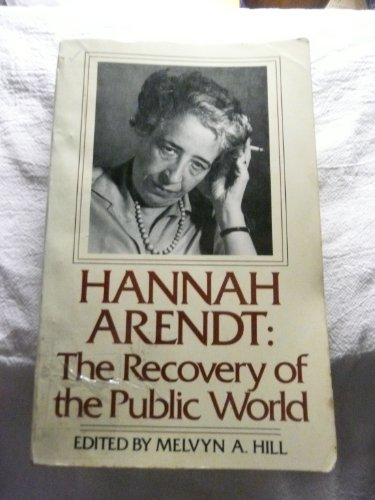 Hannah Arendt The Recovery of the Public World