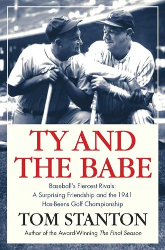 Ty and The Babe: Baseball's Fiercest Rivals: Tom Stanton