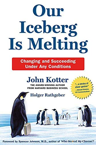 Our Iceberg Is Melting: Changing and Succeeding Under Any Conditions (Kotter, Our Iceberg is Melt...