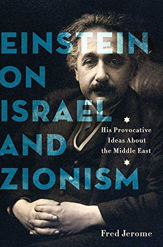 Einstein On Isreal And Zionism: His Provocative Ideas About the Middle East: Fred Jerome