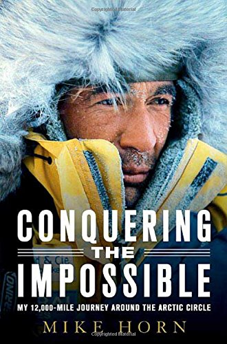 9780312362621: Conquering the Impossible: My 12,000-mile Journey Around the Arctic Circle