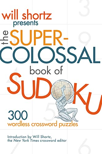 Will Shortz Presents the Super-Colossal Book of Sudoku: 300 Wordless Crossword Puzzles: Will Shortz
