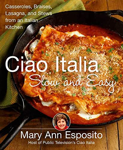 9780312362928: Ciao Italia Slow and Easy: Casseroles, Braises, Lasagne, and Stews from an Italian Kitchen