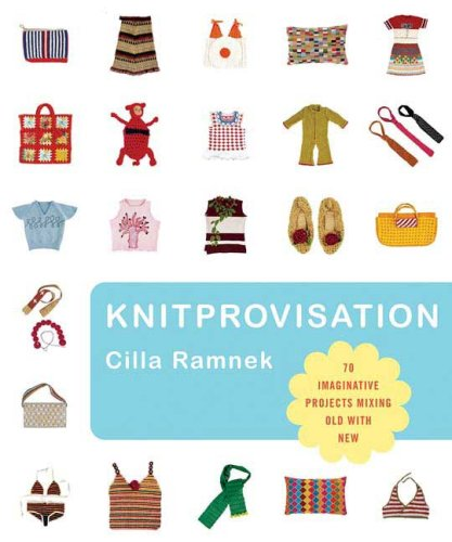 9780312362942: Knitprovisation: 70 Imaginative Projects Mixing Old with New