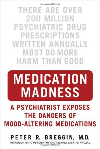 9780312363383: Medication Madness: A Psychiatrist Exposes the Dangers of Mood-Altering Medications
