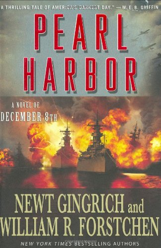 Pearl Harbor : A Novel of December 8th: Gingrich, Newt; Forstchen, William R.