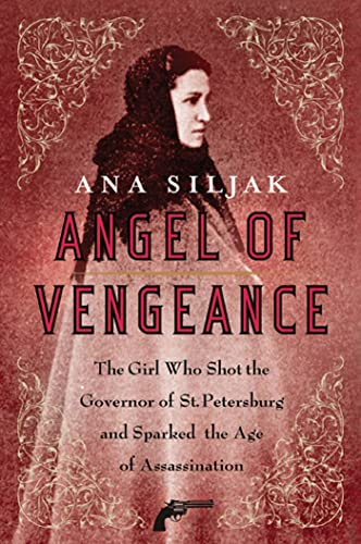 9780312364014: Angel of Vengeance: The Girl Who Shot the Governor of St. Petersburg and Sparked the Age of Assassination