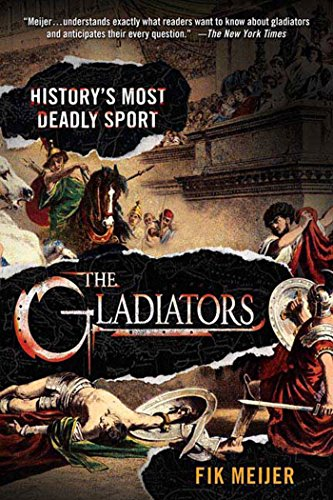 9780312364021: The Gladiators: History's Most Deadly Sport
