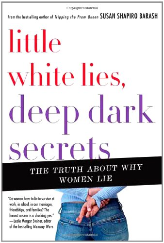 LITTLE WHITE LIES, DEEP DARK SECRETS: The Truth About Women & Deception