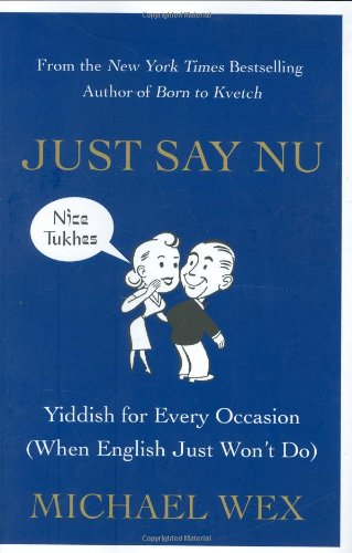 9780312364625: Just Say Nu: Yiddish for Every Occasion (When English Just Won't Do)