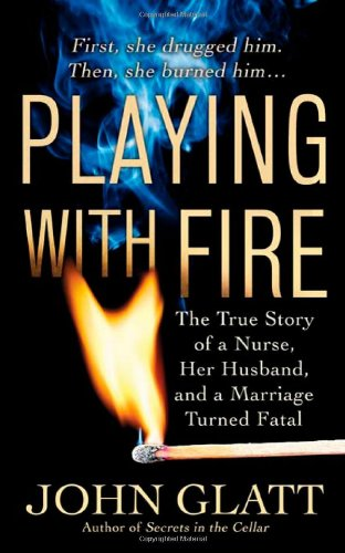 9780312365172: Playing with Fire: The True Story of a Nurse, Her Husband, and a Marriage Turned Fatal (St. Martin's True Crime Library)