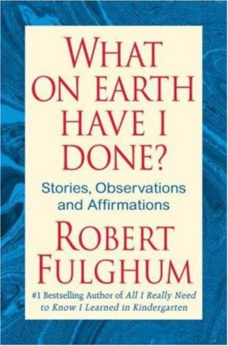 9780312365493: What On Earth Have I Done?: Stories, Observations, and Affirmations