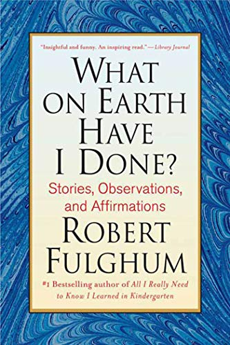 9780312365509: What On Earth Have I Done?: Stories, Observations, and Affirmations