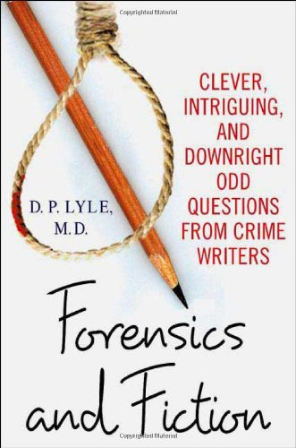 Forensics and Fiction: Clever, Intriguing, and Downright Odd Questions from Crime Writers: Lyle, D....
