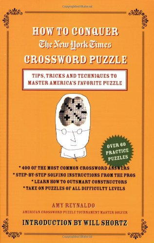 9780312365547: How to Conquer the New York Times Crossword Puzzle: Tips, Tricks and Techniques to Master America's Favorite Puzzle