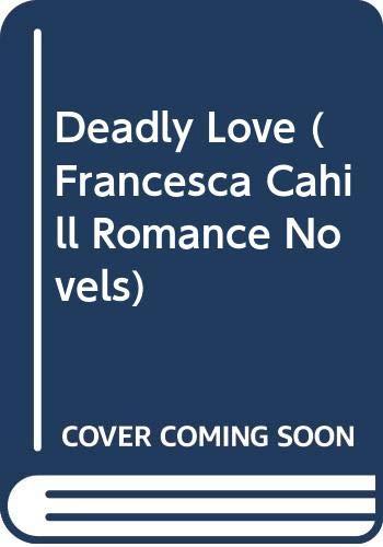 9780312365851: Deadly Love (Francesca Cahill Romance Novels)