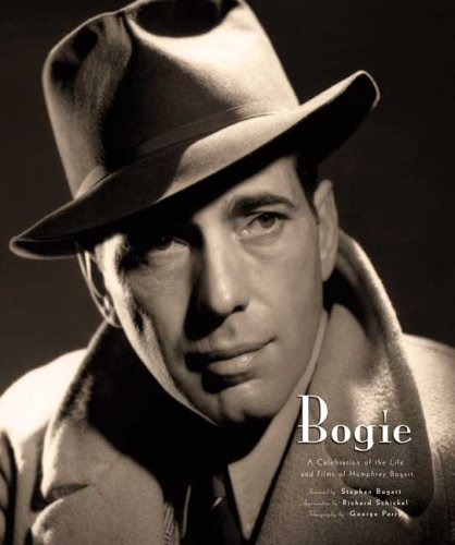 BOGIE : A Celebration of the Life and Films of Humphrey Bogart