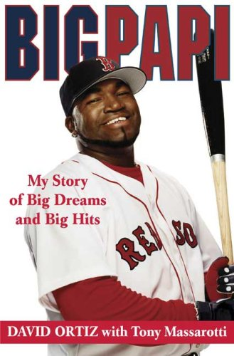 Big Papi: My Story of Big Dreams and Big Hits: Ortiz, David, with Tony Massarotti