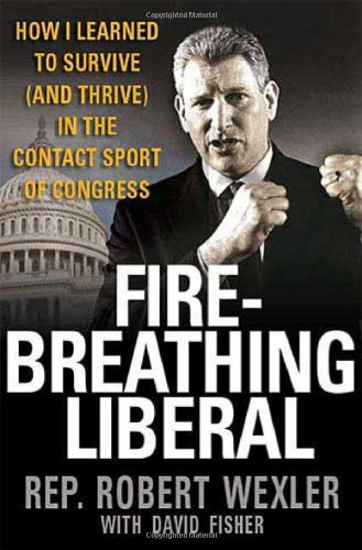 9780312366445: Fire-Breathing Liberal: How I Learned to Survive (and Thrive) in the Contact Sport of Congress