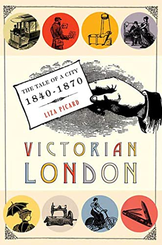 Victorian London: The Tale of a City 1840--1870 (0312366590) by Liza Picard