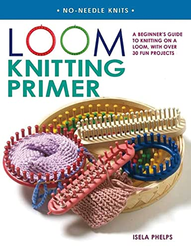 Loom Knitting Primer: A Beginner's Guide to Knitting on a Loom, with Over 30 Fun Projects (No-Nee...