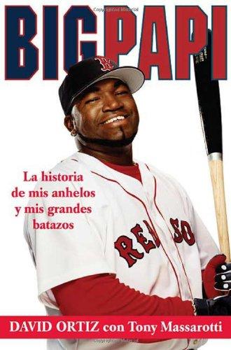 9780312366636: Big Papi: La Historia de Mis Anhelos y Mis Grandes Batazos