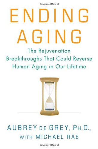 9780312367060: Ending Aging: The Rejuvenation Biotechnologies That Could Reverse Human Aging in Our Lifetime