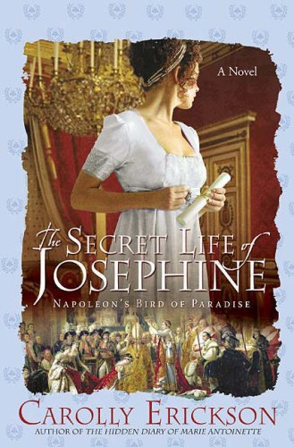 9780312367350: The Secret Life of Josephine: Napoleon's Bird of Paradise