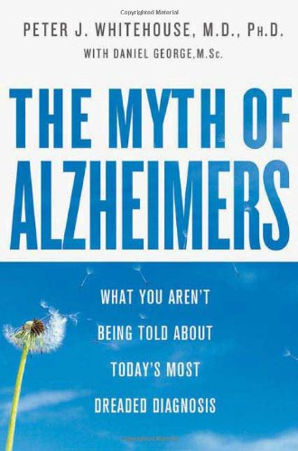 9780312368166: The Myth of Alzheimer's: What You Aren't Being Told About Today's Most Dreaded Diagnosis