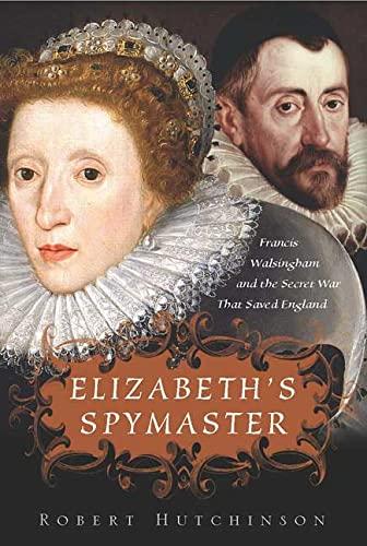 9780312368227: Elizabeth's Spymaster: Francis Walshingham and the Secret War That Saved England