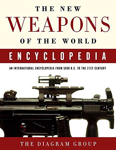 The New Weapons of the World Encyclopedia: An International Encyclopedia from 5000 B.C. to the 21st...